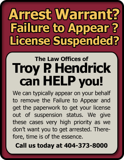 Atlanta, Georgia Warrants, Suspensions, Failure to Appear Lawyer/Attorney | The Law Offices of Troy P. Hendrick | Serving all of Georgia and the Atlanta Metro Area